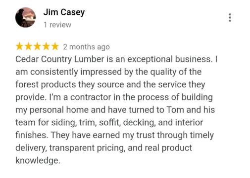 customer testimonial from Jim Casey about Cedar Country Lumber